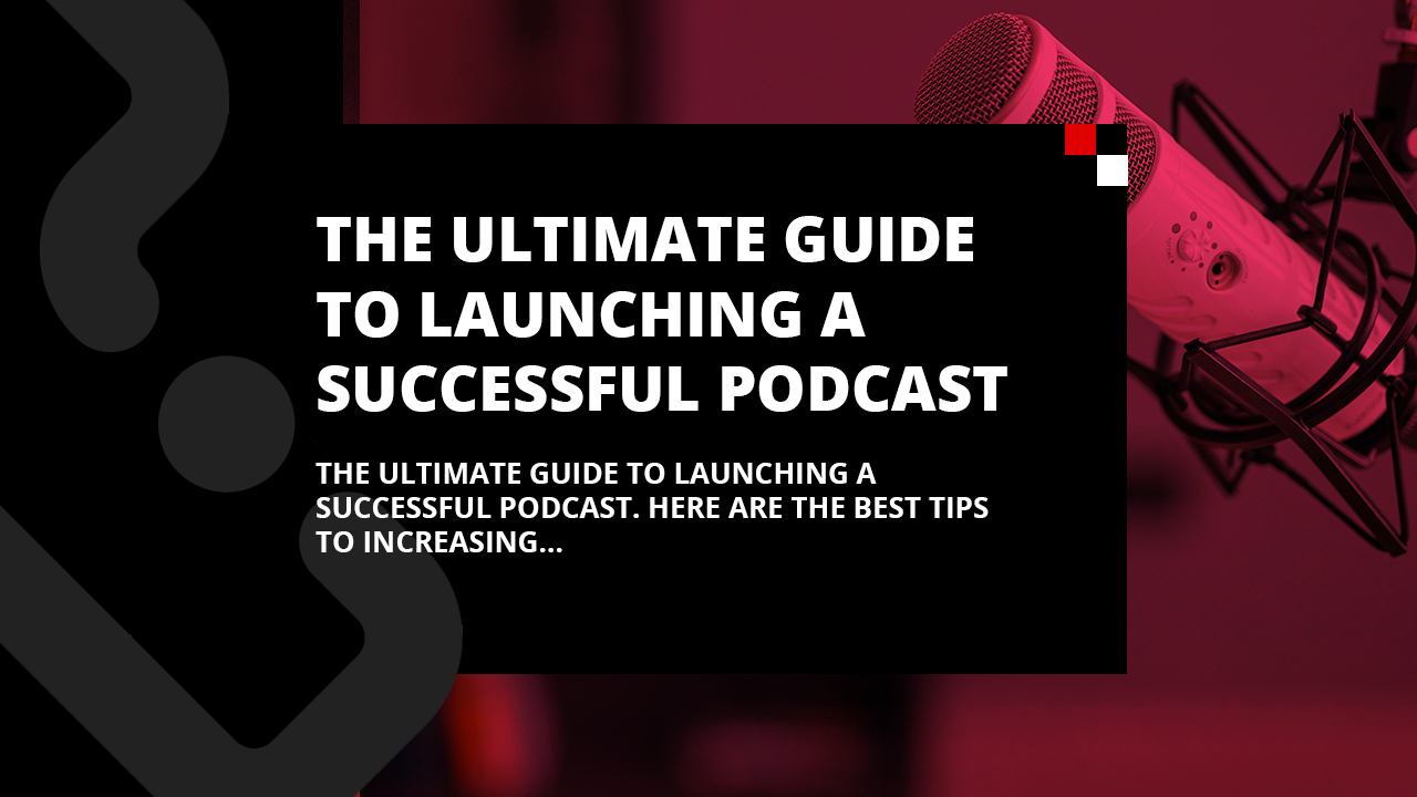 The ultimate guide to launching a successful podcast
