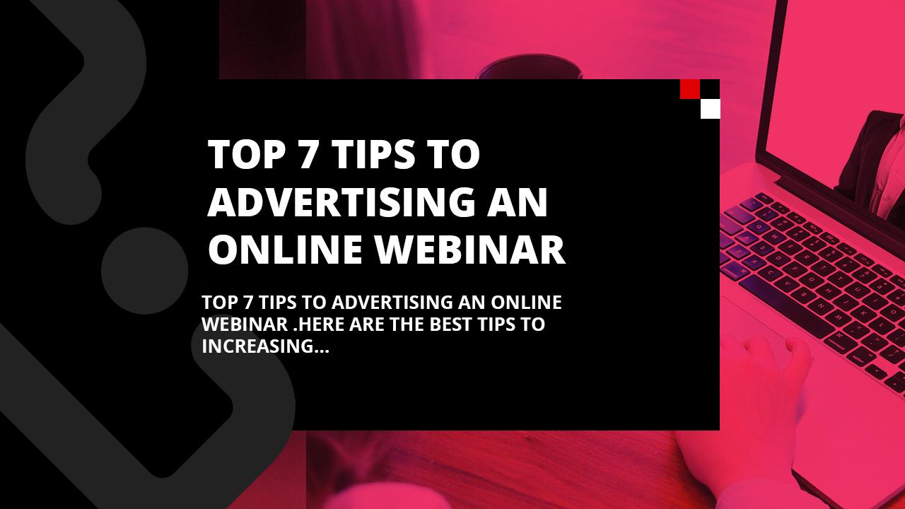 Top 7 tips to advertising an online webinar