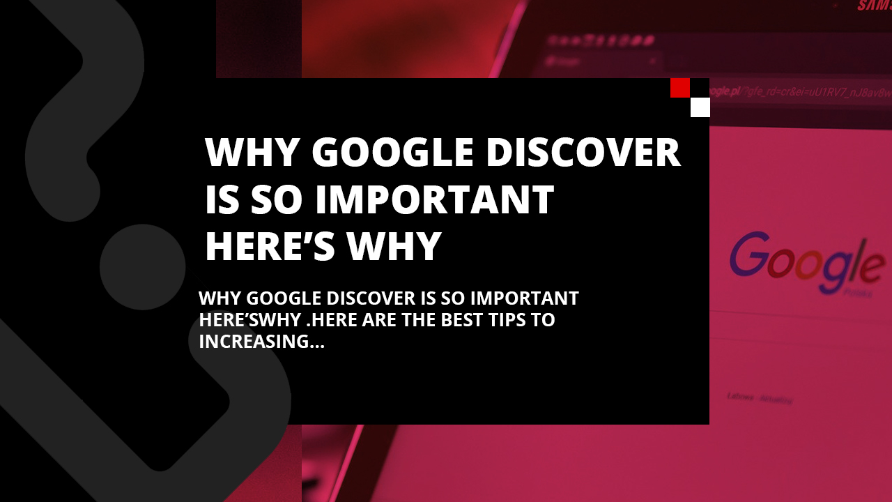 Why Google Discover is so important, here's why