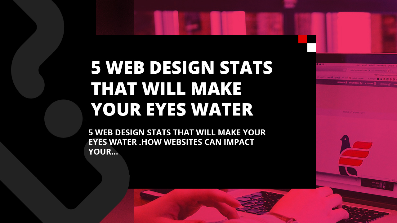 5 Web Design Stats That Will Make Your Eyes Water
