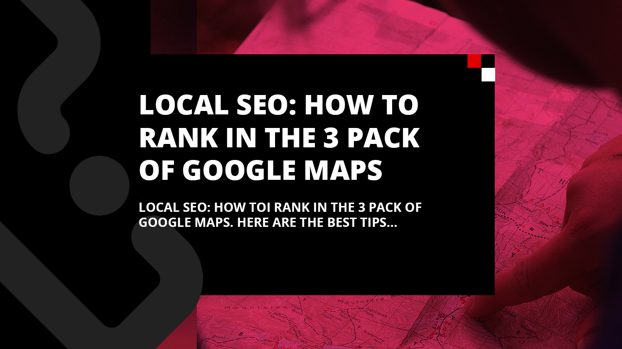 Local SEO: How to Rank in the 3 Pack of Google Maps