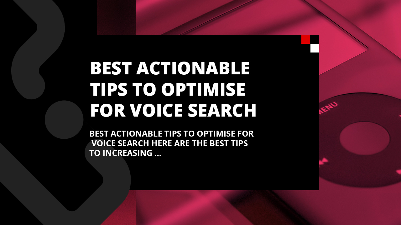 Best actionable tips to optimise for voice search