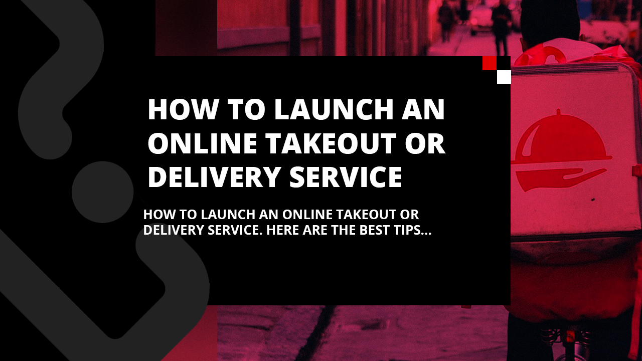 How to launch an online takeout or delivery service