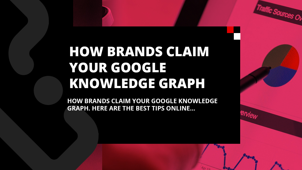 How Brands claim your Google Knowledge Graph